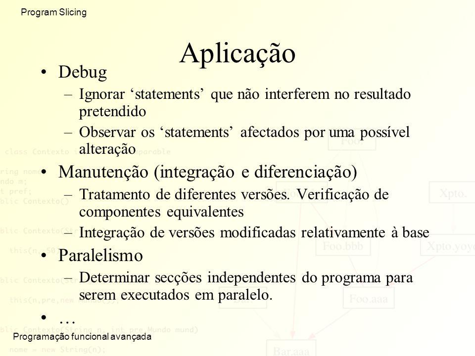 Aplicação Debug Manutenção (integração e diferenciação) Paralelismo …