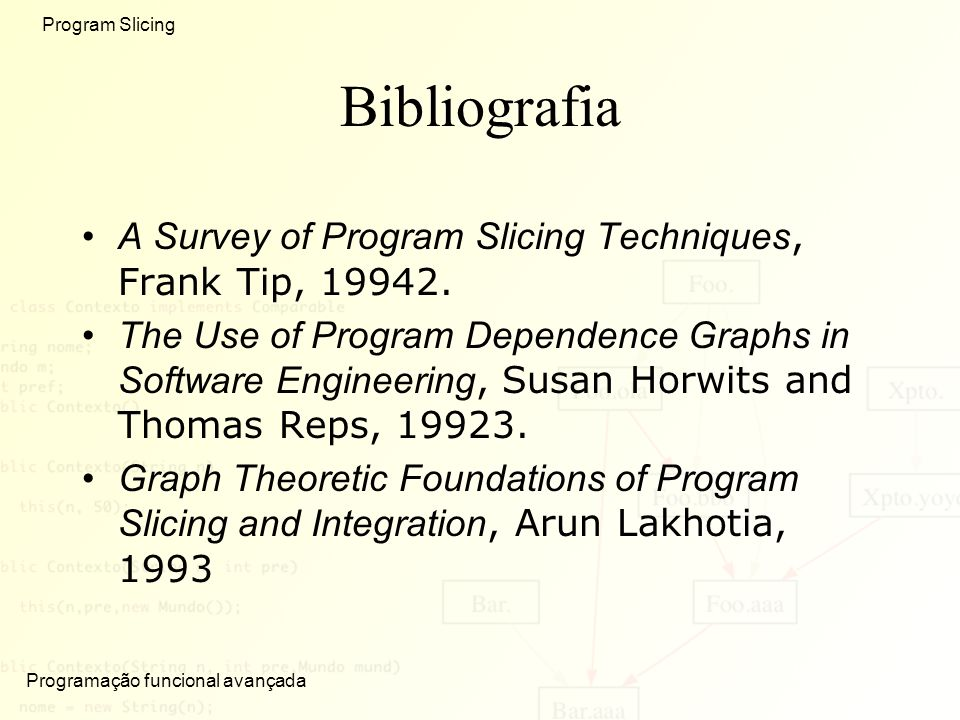 Bibliografia A Survey of Program Slicing Techniques, Frank Tip, 19942.