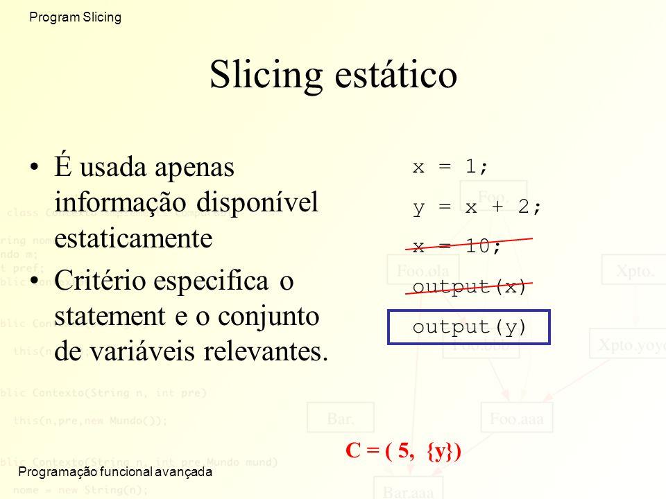 Slicing estático É usada apenas informação disponível estaticamente