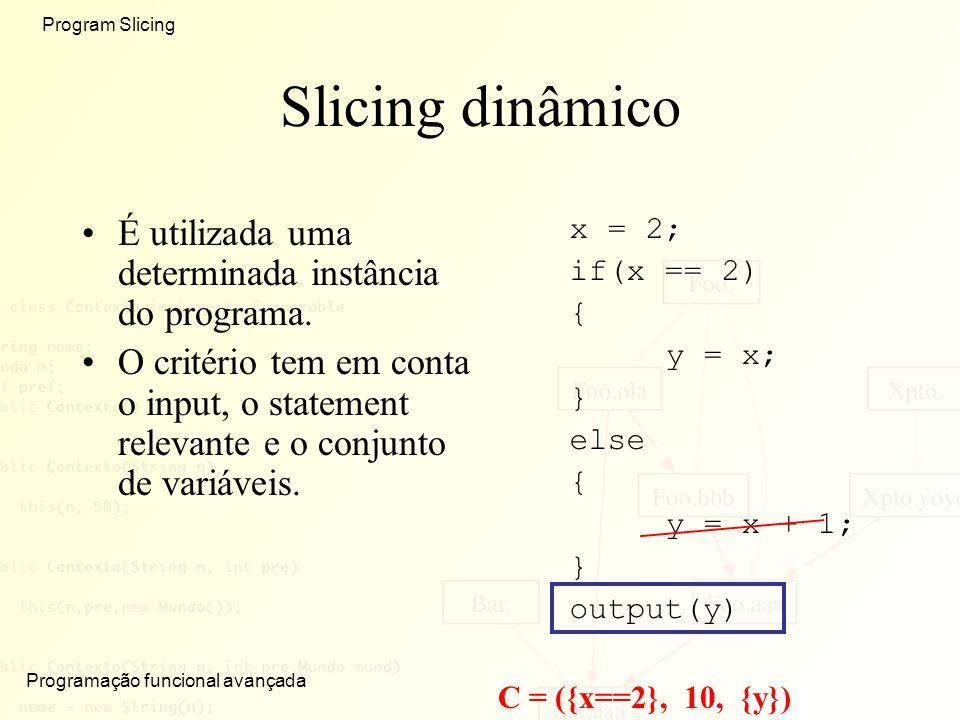 Slicing dinâmico É utilizada uma determinada instância do programa.