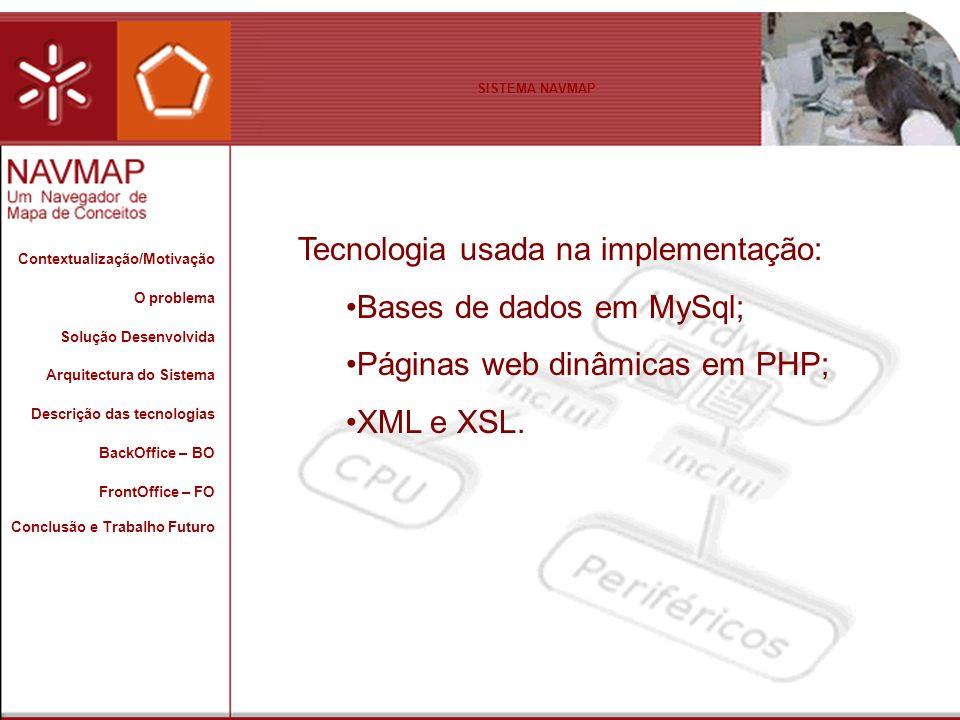 Tecnologia usada na implementação: Bases de dados em MySql;
