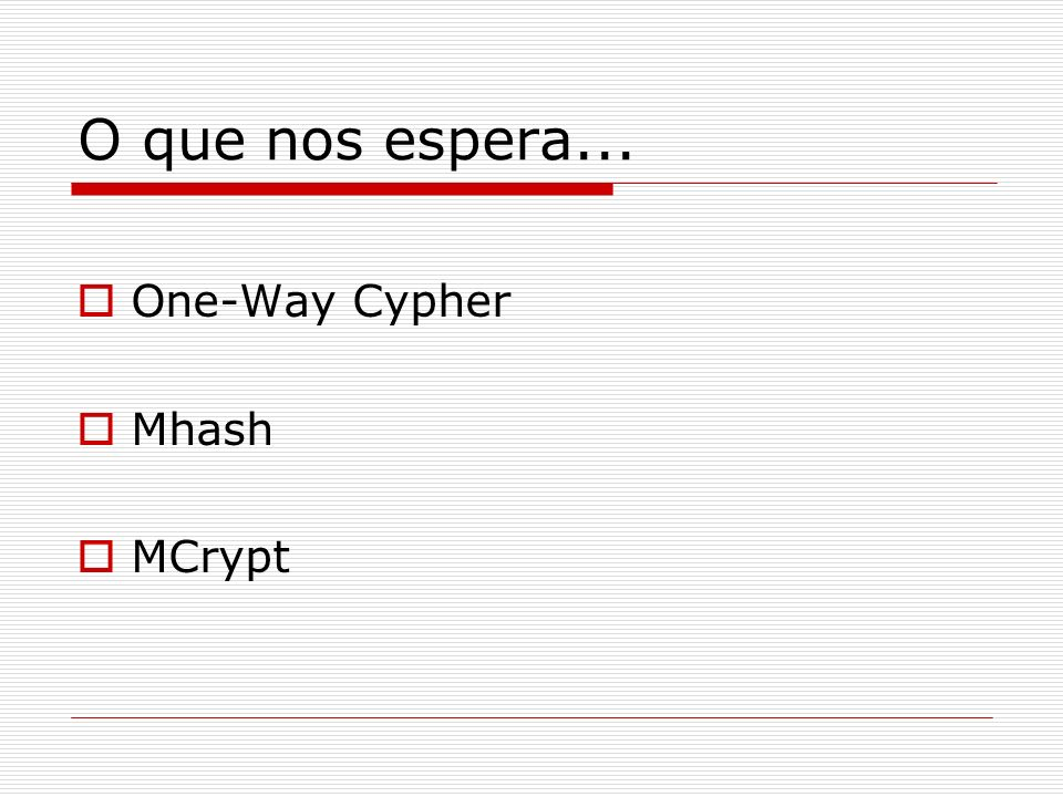 O que nos espera... One-Way Cypher Mhash MCrypt