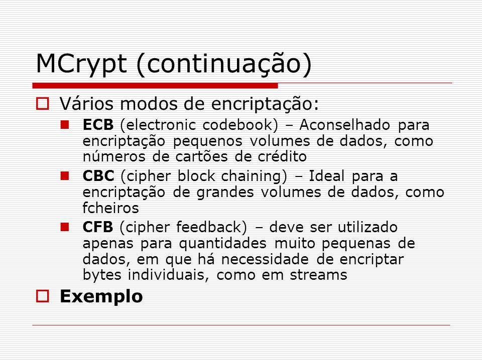 MCrypt (continuação) Vários modos de encriptação: Exemplo