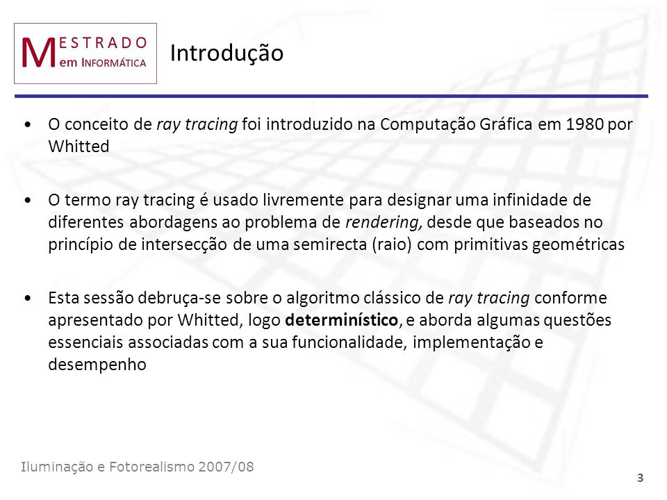 IntroduçãoO conceito de ray tracing foi introduzido na Computação Gráfica em 1980 por Whitted.