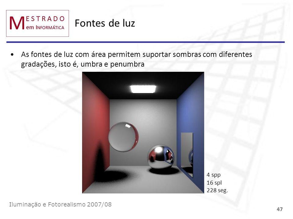 Fontes de luzAs fontes de luz com área permitem suportar sombras com diferentes gradações, isto é, umbra e penumbra.