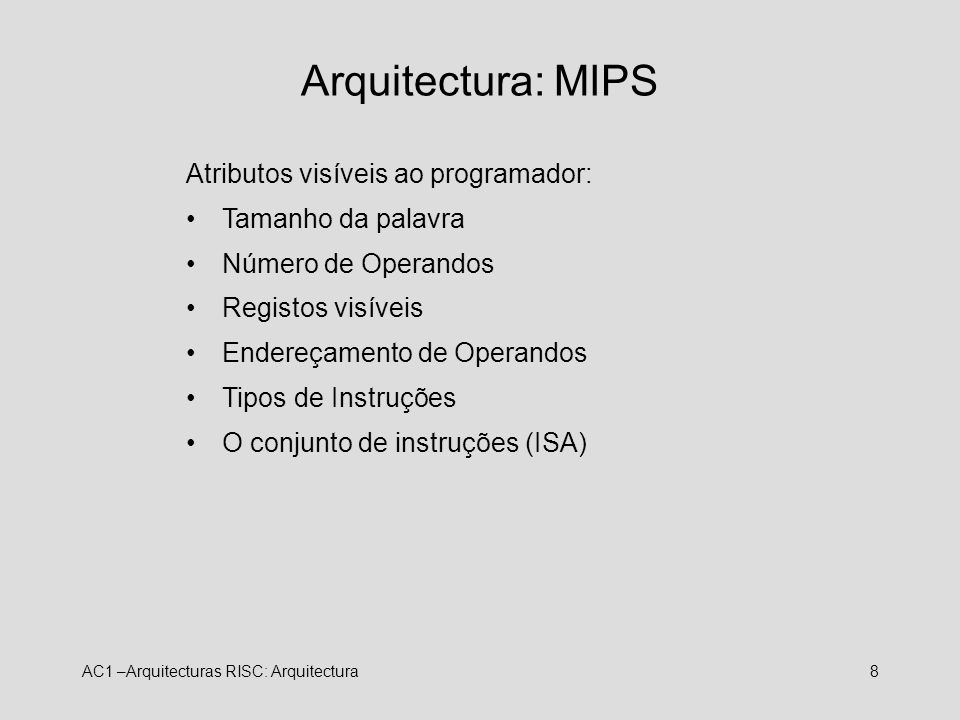 Arquitectura: MIPS Atributos visíveis ao programador: