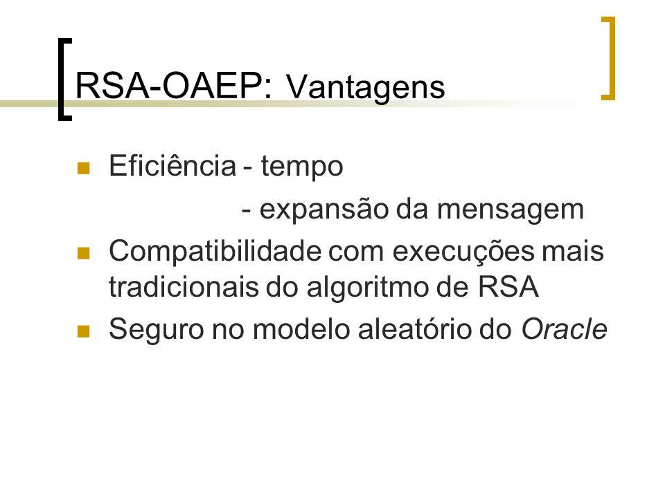 RSA-OAEP: Vantagens Eficiência - tempo - expansão da mensagem