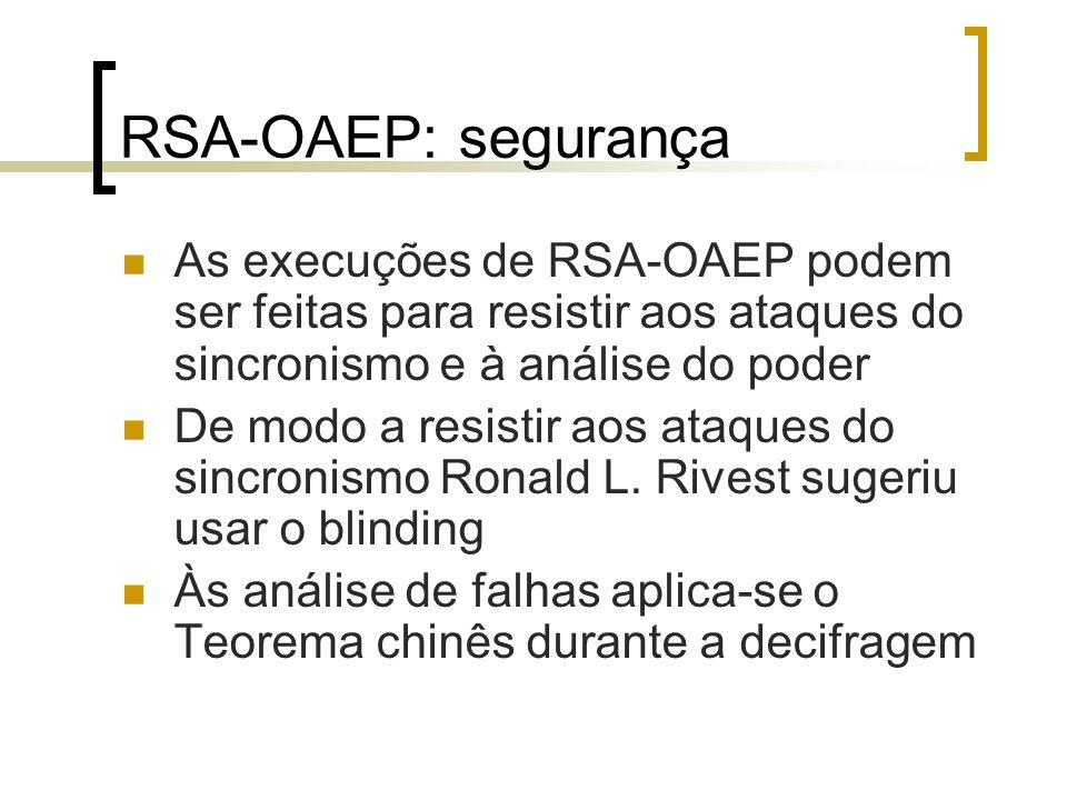 RSA-OAEP: segurança As execuções de RSA-OAEP podem ser feitas para resistir aos ataques do sincronismo e à análise do poder.
