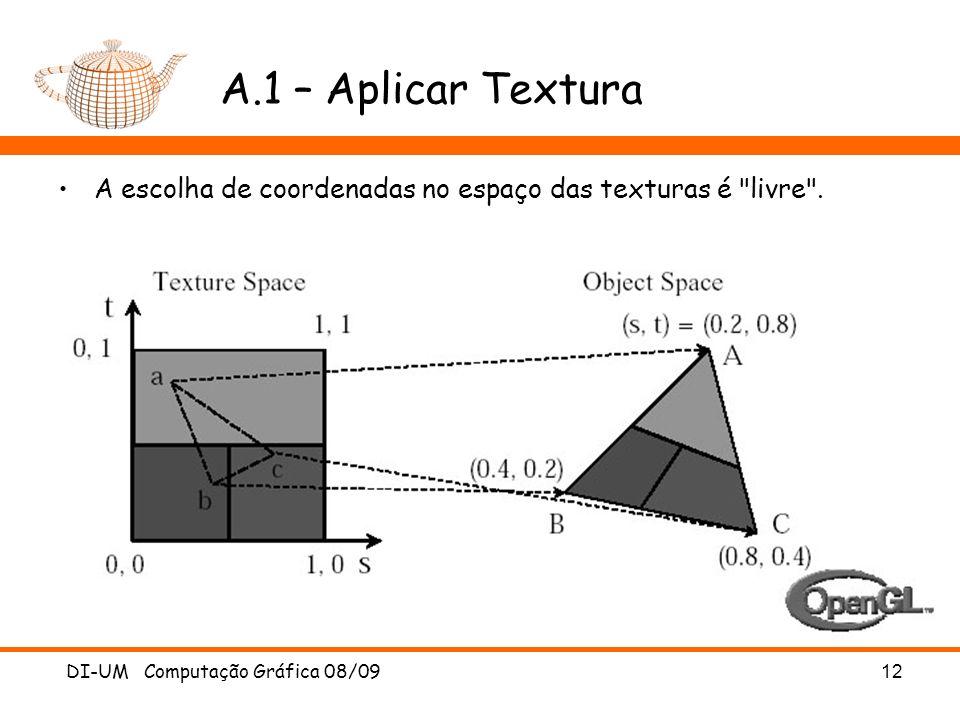 A.1 – Aplicar Textura A escolha de coordenadas no espaço das texturas é livre .