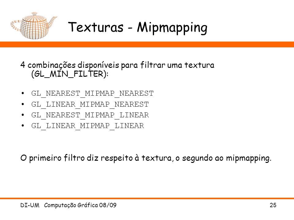 Texturas - Mipmapping 4 combinações disponíveis para filtrar uma textura (GL_MIN_FILTER): GL_NEAREST_MIPMAP_NEAREST.