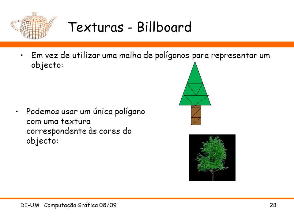 Texturas - Billboard Em vez de utilizar uma malha de polígonos para representar um objecto: