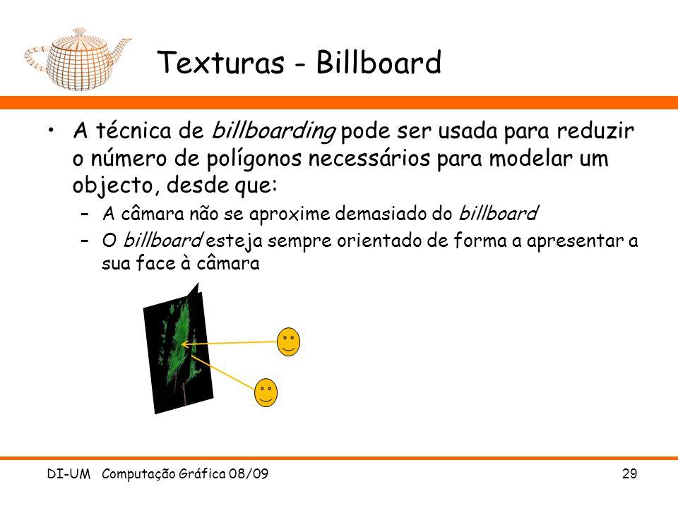 Texturas - Billboard A técnica de billboarding pode ser usada para reduzir o número de polígonos necessários para modelar um objecto, desde que: