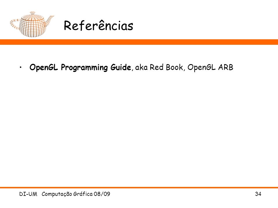 Referências OpenGL Programming Guide, aka Red Book, OpenGL ARB