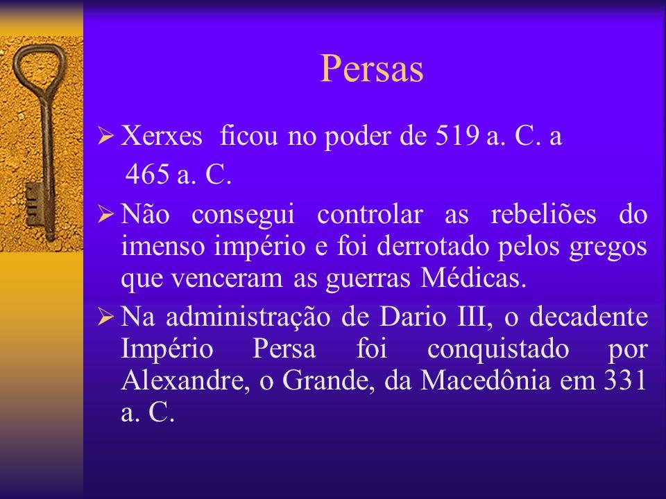 Persas Xerxes ficou no poder de 519 a. C. a 465 a. C.