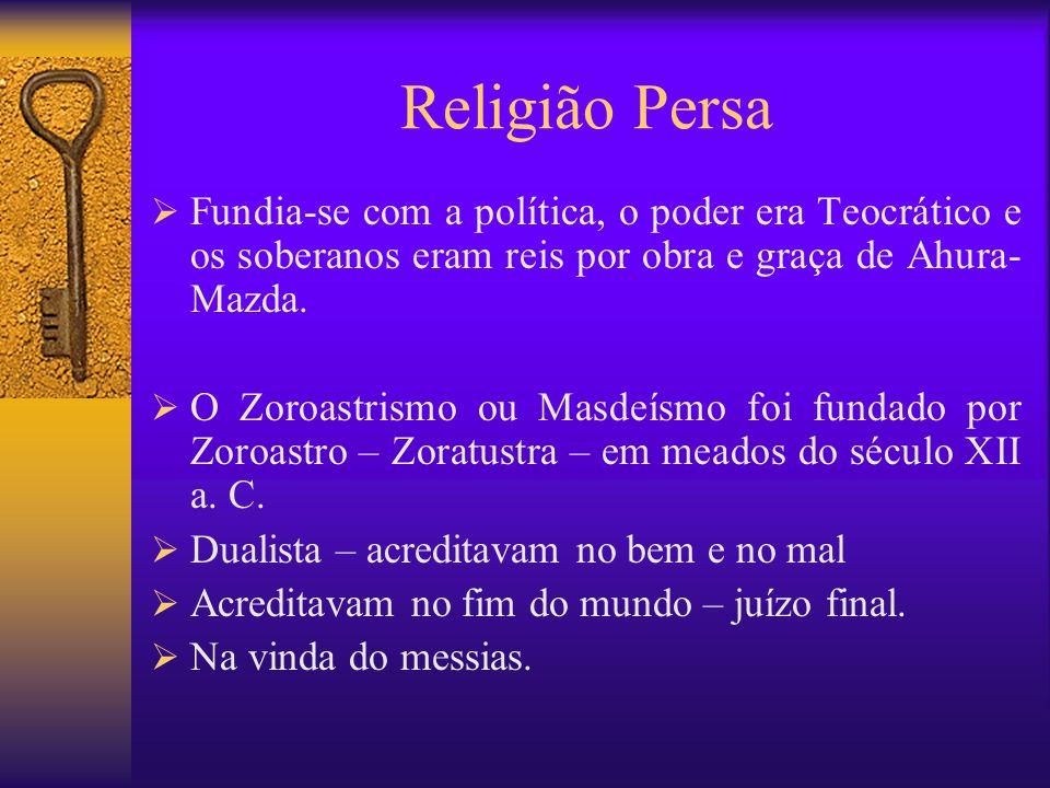 Religião Persa Fundia-se com a política, o poder era Teocrático e os soberanos eram reis por obra e graça de Ahura-Mazda.