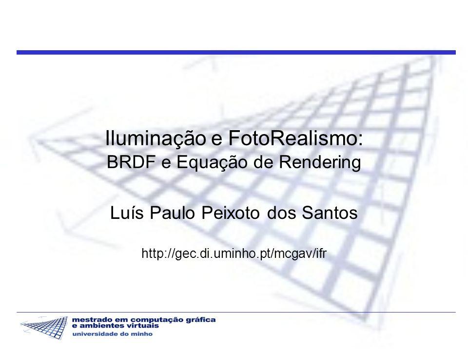 Iluminação e FotoRealismo: BRDF e Equação de Rendering