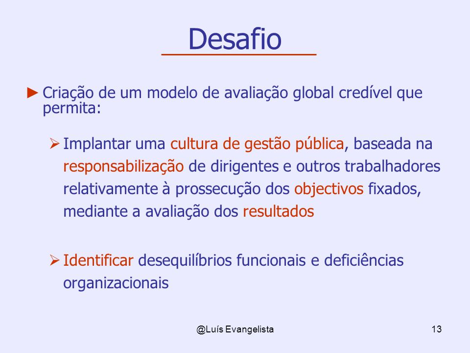 Desafio Criação de um modelo de avaliação global credível que permita: