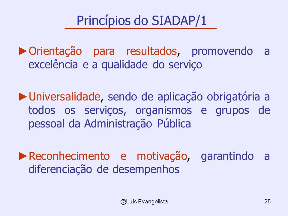 Princípios do SIADAP/1 Orientação para resultados, promovendo a excelência e a qualidade do serviço.