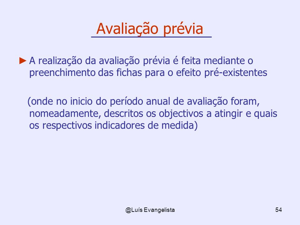Avaliação prévia A realização da avaliação prévia é feita mediante o preenchimento das fichas para o efeito pré-existentes.