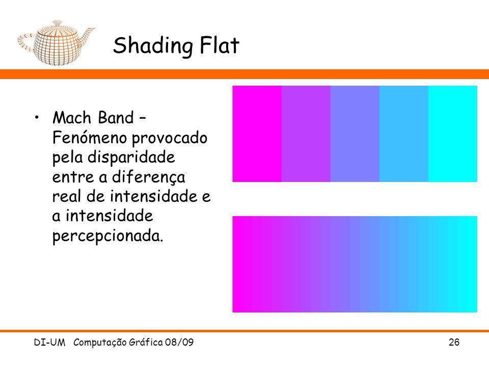 Shading Flat Mach Band – Fenómeno provocado pela disparidade entre a diferença real de intensidade e a intensidade percepcionada.