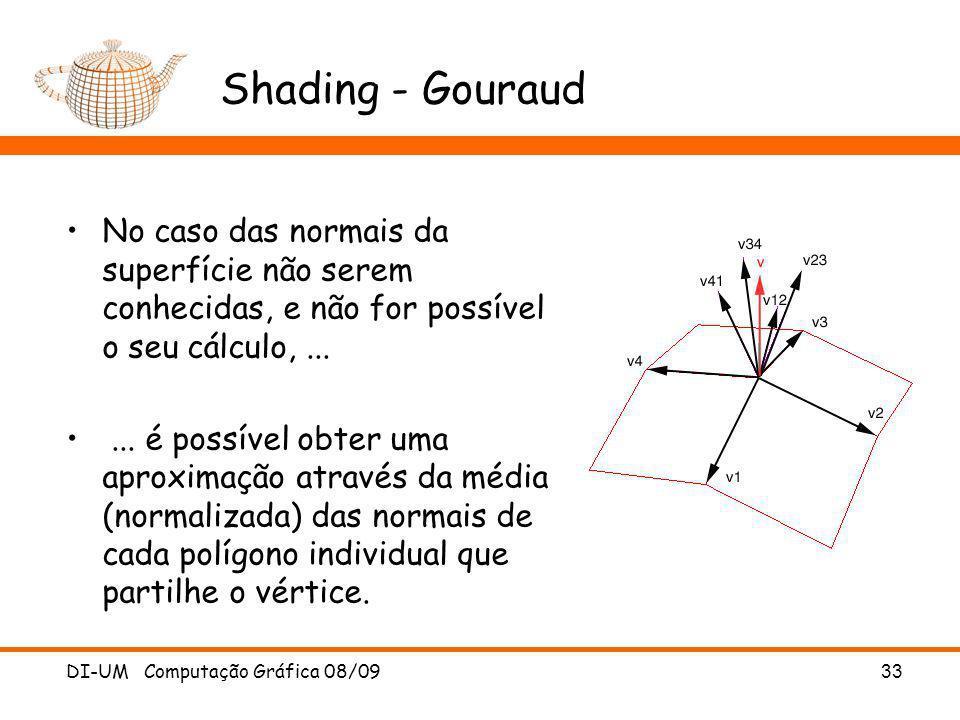 Shading - GouraudNo caso das normais da superfície não serem conhecidas, e não for possível o seu cálculo, ...