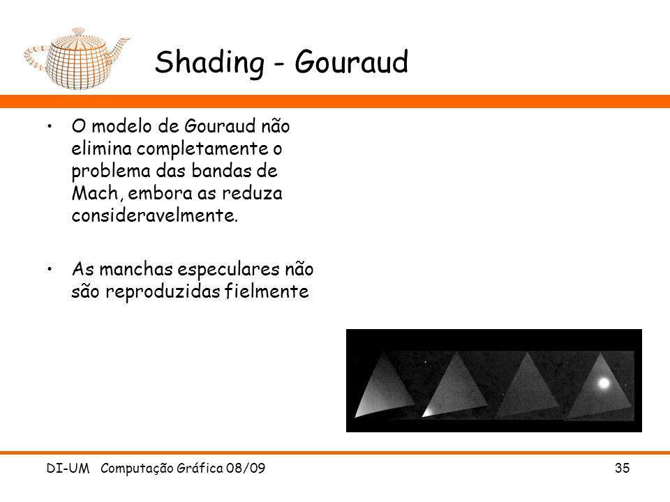Shading - Gouraud O modelo de Gouraud não elimina completamente o problema das bandas de Mach, embora as reduza consideravelmente.