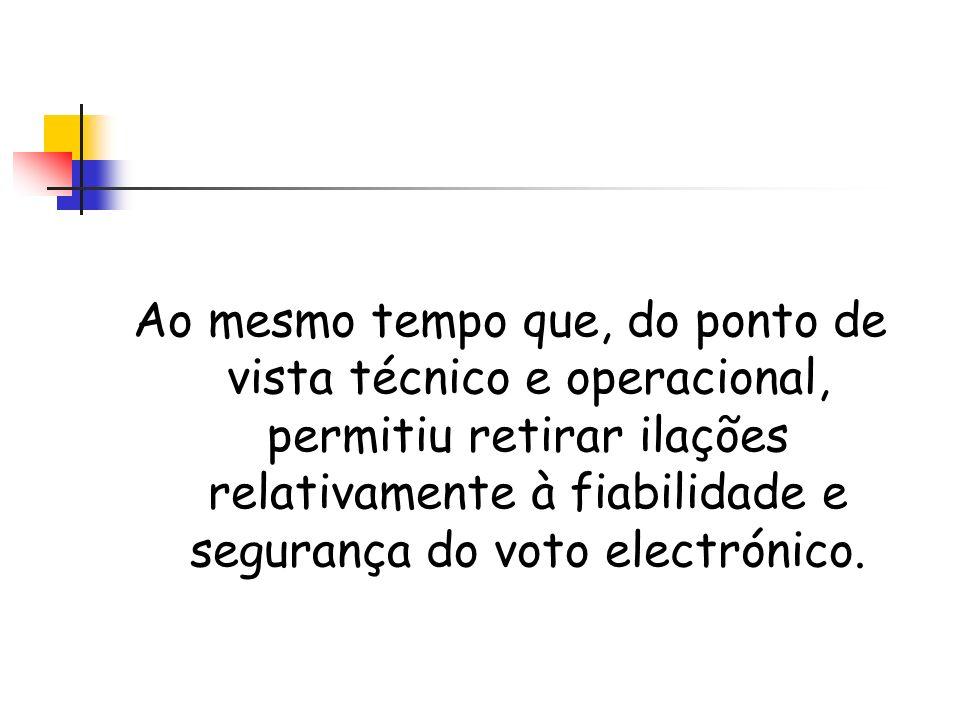 Ao mesmo tempo que, do ponto de vista técnico e operacional, permitiu retirar ilações relativamente à fiabilidade e segurança do voto electrónico.
