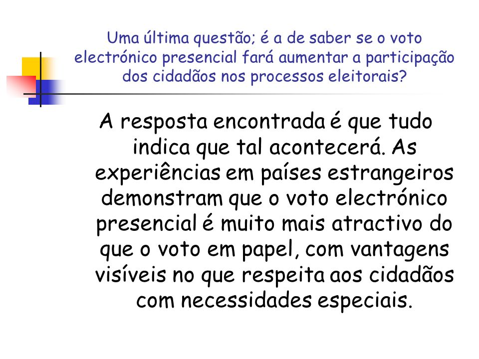 Uma última questão; é a de saber se o voto electrónico presencial fará aumentar a participação dos cidadãos nos processos eleitorais