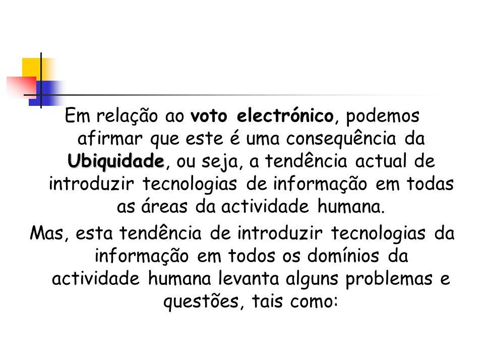 Em relação ao voto electrónico, podemos afirmar que este é uma consequência da Ubiquidade, ou seja, a tendência actual de introduzir tecnologias de informação em todas as áreas da actividade humana.
