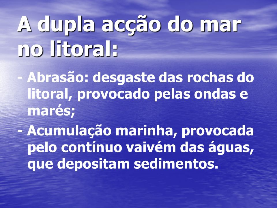 A dupla acção do mar no litoral: