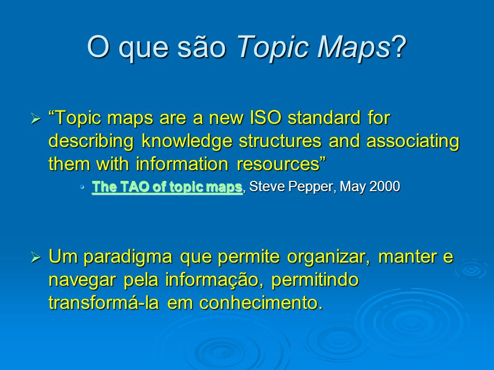 O que são Topic Maps Topic maps are a new ISO standard for describing knowledge structures and associating them with information resources