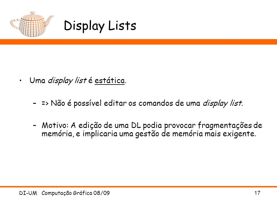 Display Lists Uma display list é estática.