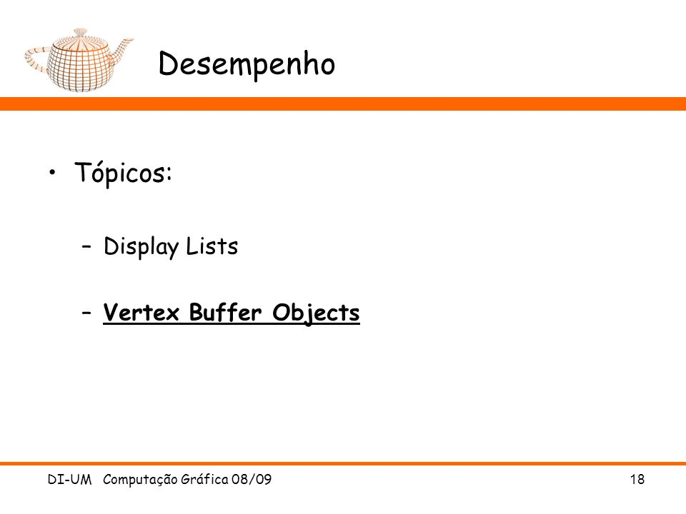 Desempenho Tópicos: Display Lists Vertex Buffer Objects