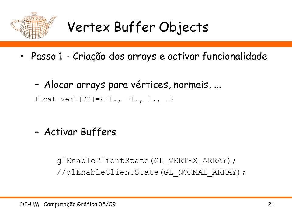 Vertex Buffer Objects Passo 1 - Criação dos arrays e activar funcionalidade. Alocar arrays para vértices, normais, ...