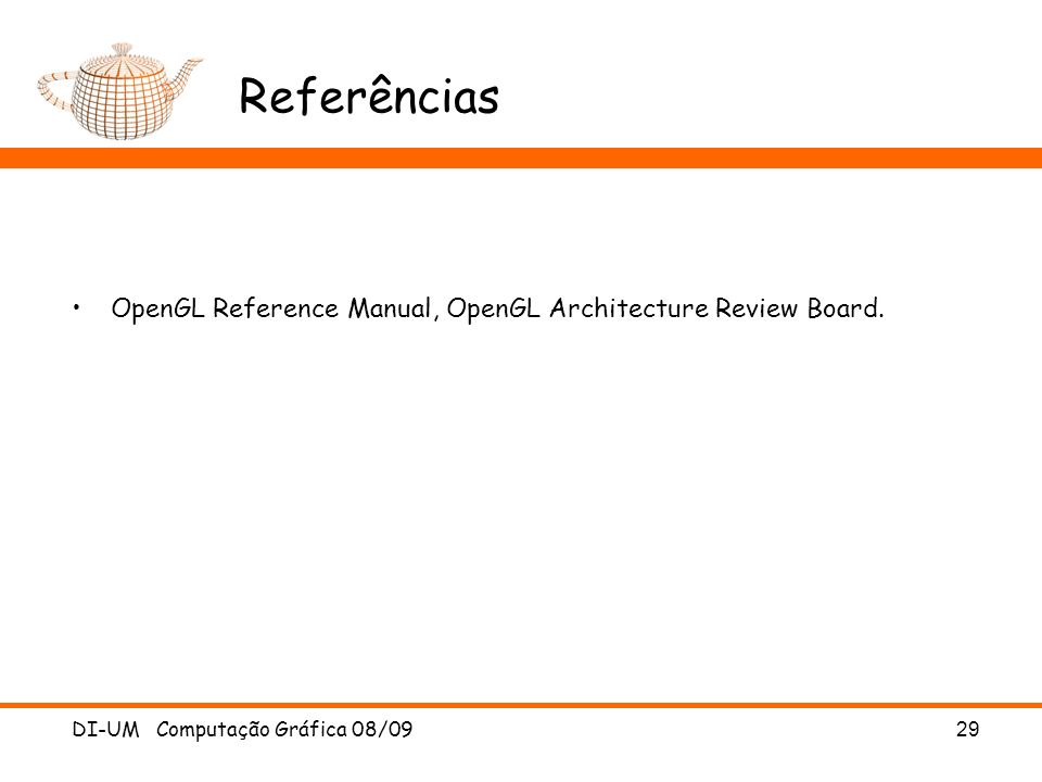 Referências OpenGL Reference Manual, OpenGL Architecture Review Board.
