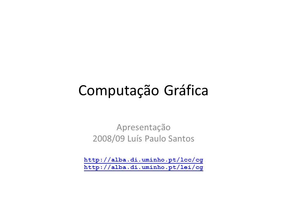 Computação Gráfica Apresentação 2008/09 Luís Paulo Santos