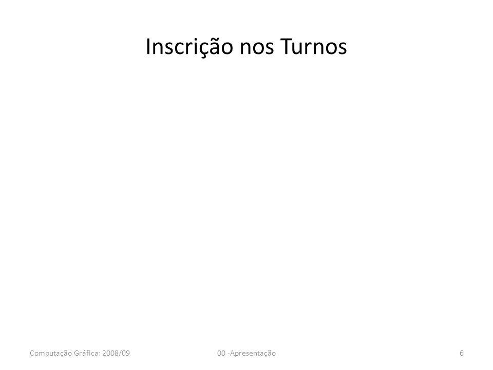 Inscrição nos Turnos Computação Gráfica: 2008/09 00 -Apresentação