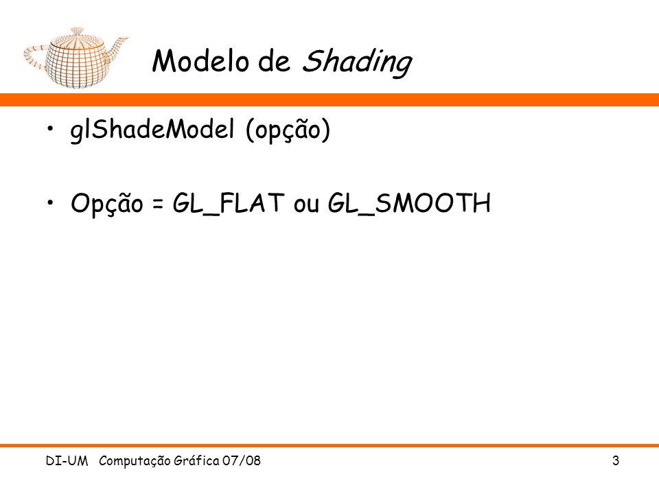 Modelo de Shading glShadeModel (opção) Opção = GL_FLAT ou GL_SMOOTH
