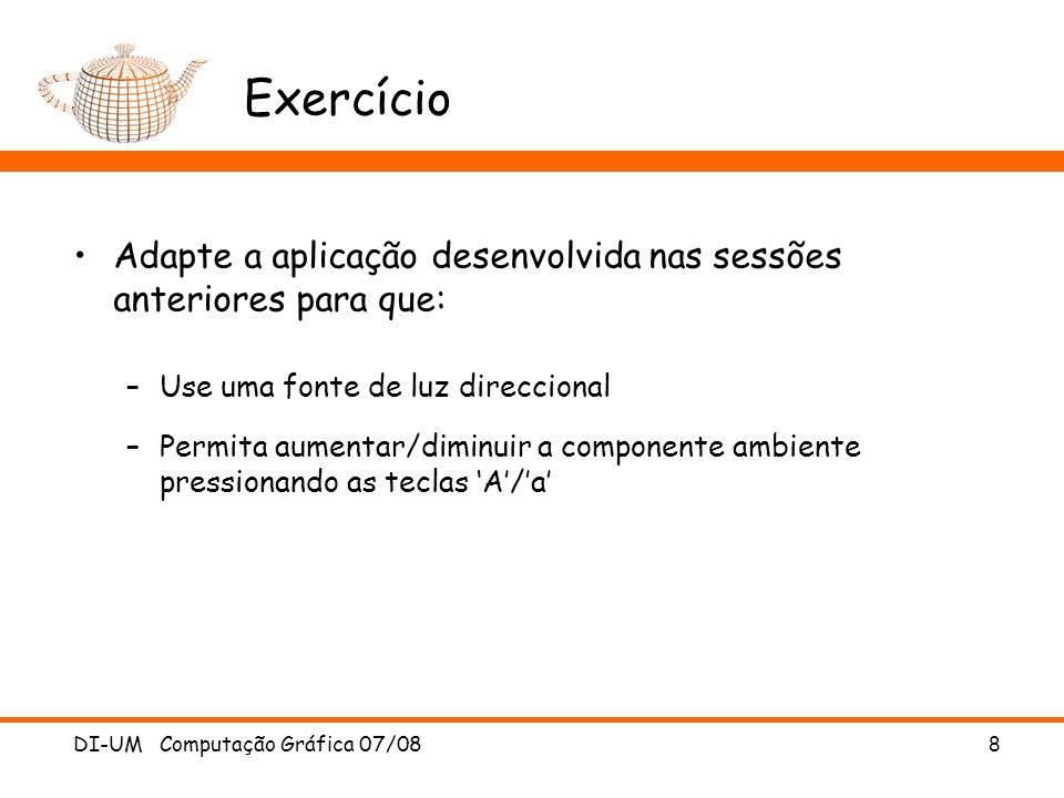 Exercício Adapte a aplicação desenvolvida nas sessões anteriores para que: Use uma fonte de luz direccional.