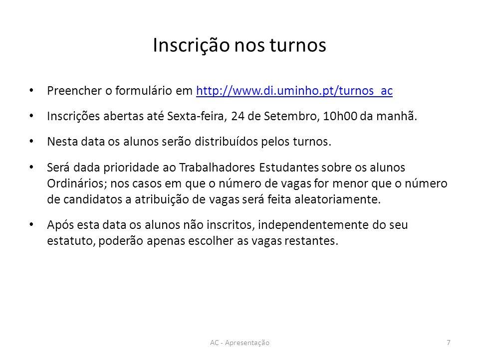 Inscrição nos turnosPreencher o formulário em http://www.di.uminho.pt/turnos_ac. Inscrições abertas até Sexta-feira, 24 de Setembro, 10h00 da manhã.