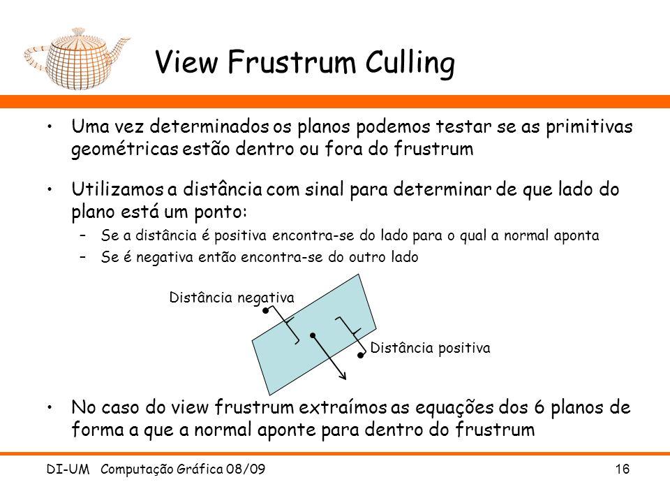 View Frustrum Culling Uma vez determinados os planos podemos testar se as primitivas geométricas estão dentro ou fora do frustrum.