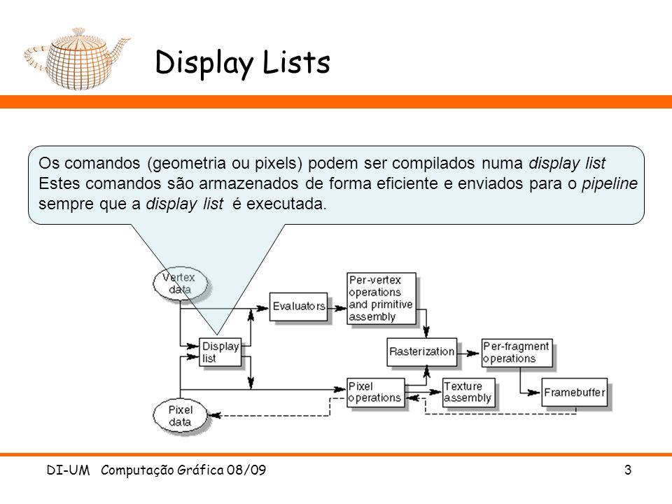 Display Lists Os comandos (geometria ou pixels) podem ser compilados numa display list.