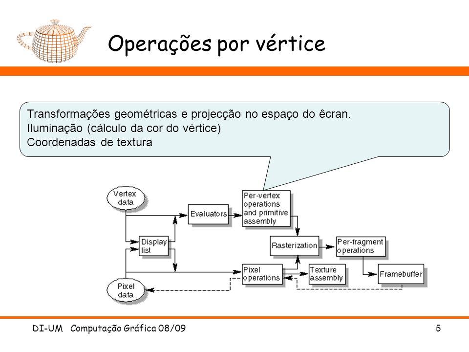 Operações por vértice Transformações geométricas e projecção no espaço do êcran. Iluminação (cálculo da cor do vértice) Coordenadas de textura.