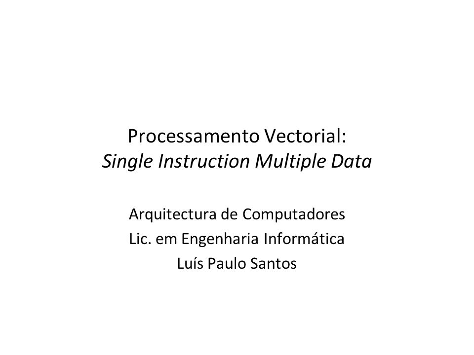 Processamento Vectorial: Single Instruction Multiple Data