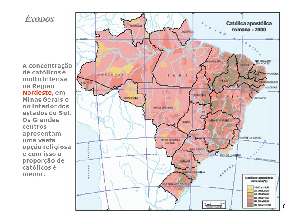 ÊXODOSA concentração. de católicos é muito intensa na Região Nordeste, em Minas Gerais e no interior dos estados do Sul.