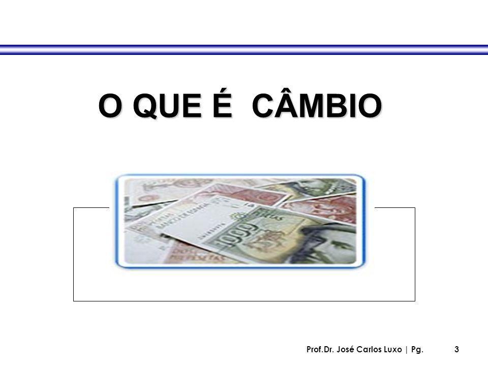 O QUE É CÂMBIO Prof.Dr. José Carlos Luxo | Pg.