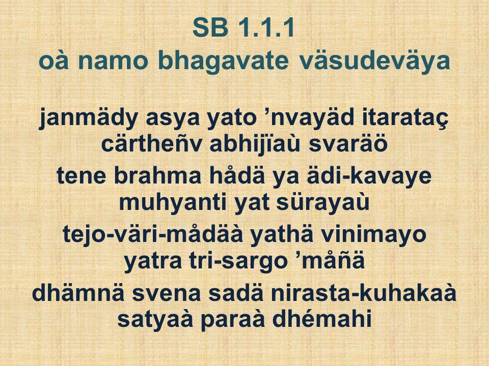 SB 1.1.1 oà namo bhagavate väsudeväya