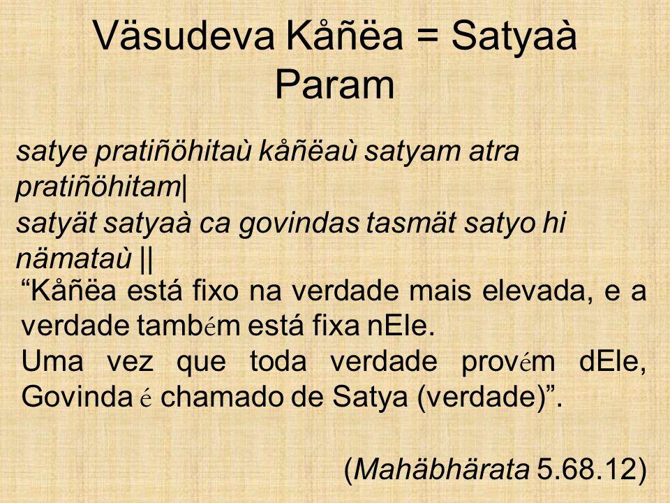 Väsudeva Kåñëa = Satyaà Param