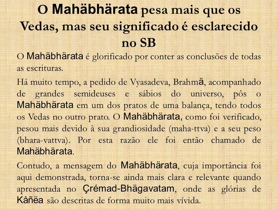 O Mahäbhärata pesa mais que os Vedas, mas seu significado é esclarecido no SB