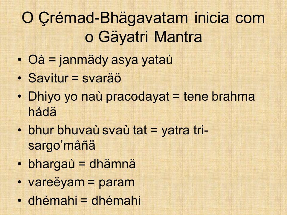 O Çrémad-Bhägavatam inicia com o Gäyatri Mantra